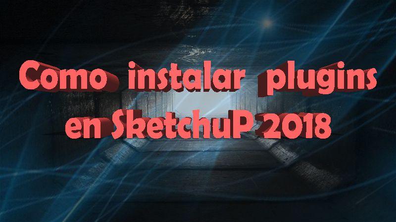 Como insertar una extension complemento plugin sketchup 2018