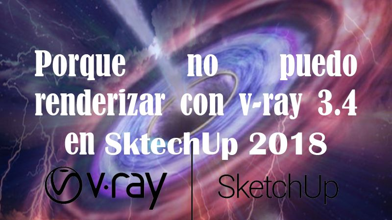 Por que no puedo renderizar con v-ray 3.4 en sktechUp