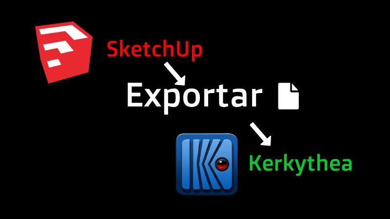 exportar sketchup a Kerkythea